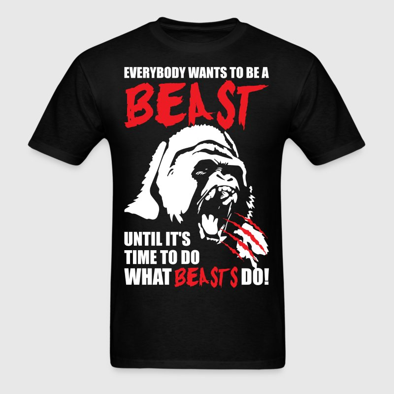Everybody Wants To Be A Beast - Men's T-Shirt