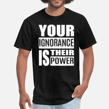 Ignorance Quotes Your Ignorance is their - Men's T-Shirt