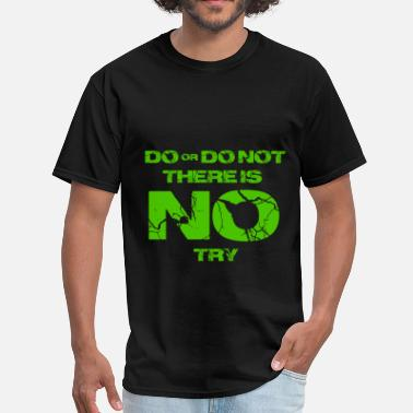 Yoda Try Star Wars do or do not there is no try yoda quote - Men's T-Shirt