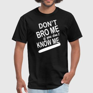 dont know me dont bro me - Men's T-Shirt