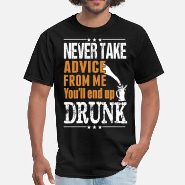 You Cant Take Sky From Me Never Take Advice From Me You Will End Up Drunk - Men's T-Shirt