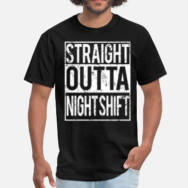 straight outta night shift father t shirts - Men's T-Shirt