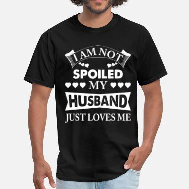 Spoils Im Not Spoiled, My Husband Just Loves Me - Men's T-Shirt