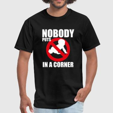 Dirty Humour Nobody Puts Baby in a Corner - Men's T-Shirt