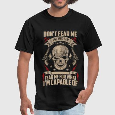 Guns - Fear me for what I'm capable of t-shirt - Men's T-Shirt