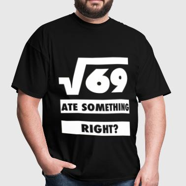 Square Root Of 69 Ate 8 Something Design - Men's T-Shirt