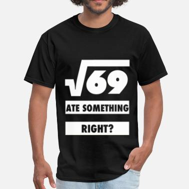 69 Square Root Of 69 Ate 8 Something Design - Men's T-Shirt