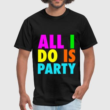 ALL I DO IS PARTY Neon Design - Men's T-Shirt