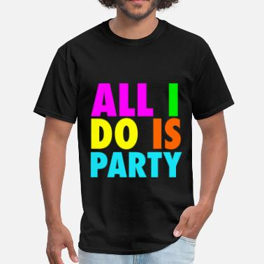 Neon ALL I DO IS PARTY Neon Design - Men's T-Shirt