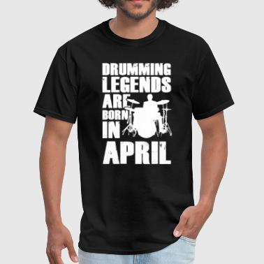 Drumming Legend Drumming Legends Are Born In  April T-Shirt - Men's T-Shirt