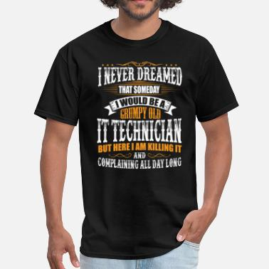 Technician Grumpy Old IT Technician Grumpy Old T-Shirt - Men's T-Shirt