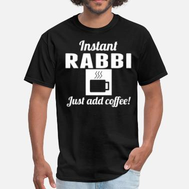 Rabbies Instant Rabbi Just Add Coffee Rabbi Shirt - Men's T-Shirt