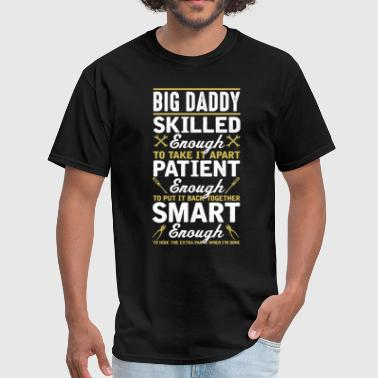 Big Daddy Skilled Enough To Take it Apart T-Shirt - Men's T-Shirt