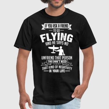 Flying (RC Plane)  If You Ask A Friend And He Says - Men's T-Shirt