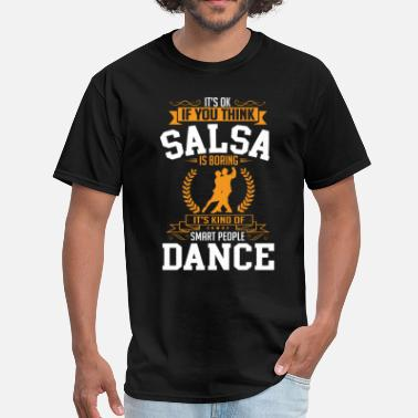 Salsa OK If You Thinks Dance Salsa Is BORING T-Shirt - Men's T-Shirt