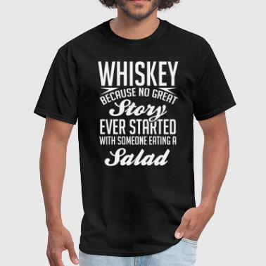 Whiskey No Great Story Started With Salad T-Shirt - Men's T-Shirt