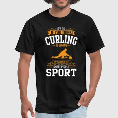 OK If You Thinks Sport Curling Is BORING T-Shirt - Men's T-Shirt