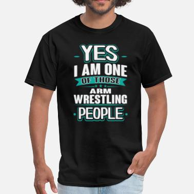 Arm Wrestling Arm Wrestling Yes I am One of Those People T-Shirt - Men's T-Shirt
