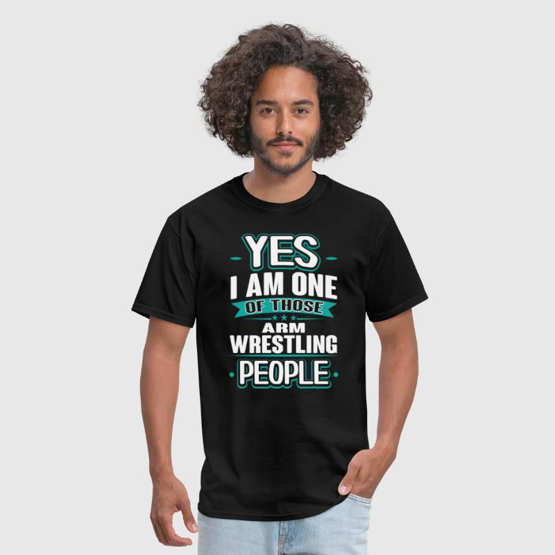 Arm Wrestling Yes I am One of Those People T-Shirt - Men's T-Shirt
