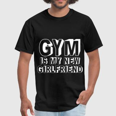 Gym Is My New Girlfriend - Men's T-Shirt