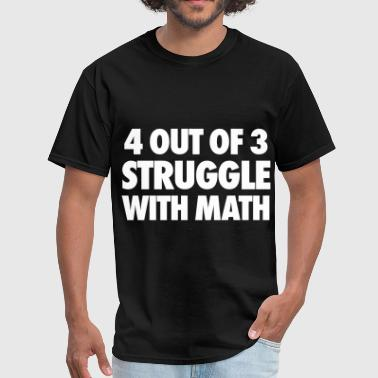 4 Out Of 3 Struggle With Math - Men's T-Shirt