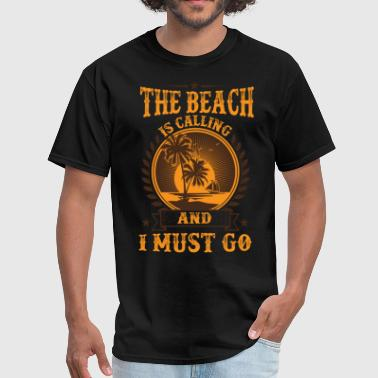 The Beach Is Calling And I Must Go T-Shirt - Men's T-Shirt