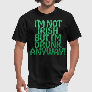 St Patricks Day Funny Im Drunk Anyway - Men's T-Shirt