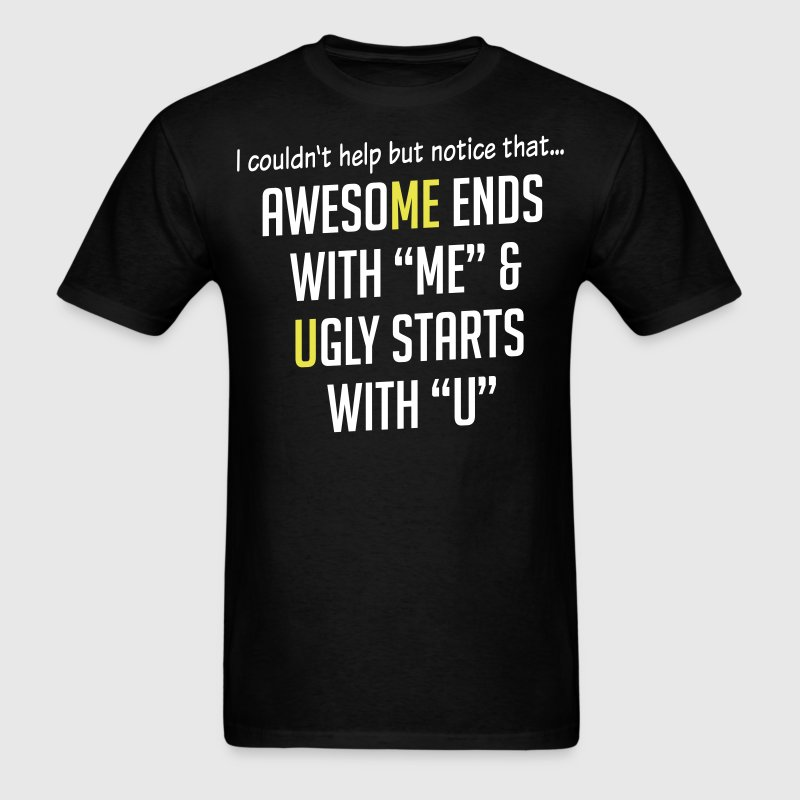ME awesome, U ugly - Men's T-Shirt