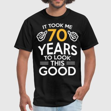 it took me 70 years to look this good birthday - Men's T-Shirt