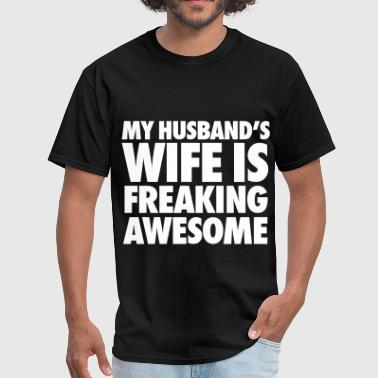My Husbands Wife Is Freaking Awesome My Husband's Wife Is Freaking Awesome - Men's T-Shirt