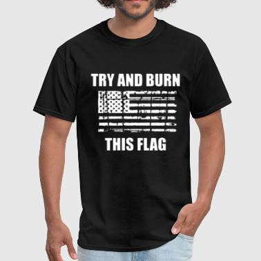 Burn This Flag TRY AND BURN THIS FLAG VETERAN USA PATRIOTIC MILIT - Men's T-Shirt