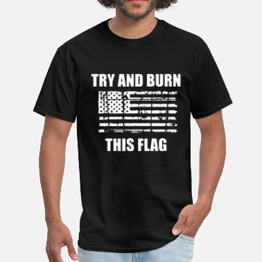 Native American Sign TRY AND BURN THIS FLAG VETERAN USA PATRIOTIC MILIT - Men's T-Shirt