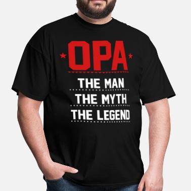 Opa The Man The Myth The Legend Opa - The Man The Myth The Legend - Men's T-Shirt