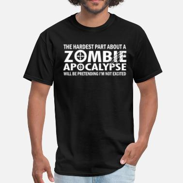 The Hardest Part About A The Hardest Part About A Zombie Apocalypse  - Men's T-Shirt