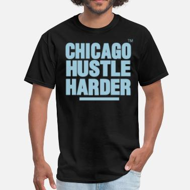 Hustles Harder CHICAGO HUSTLE HARDER™ - Men's T-Shirt