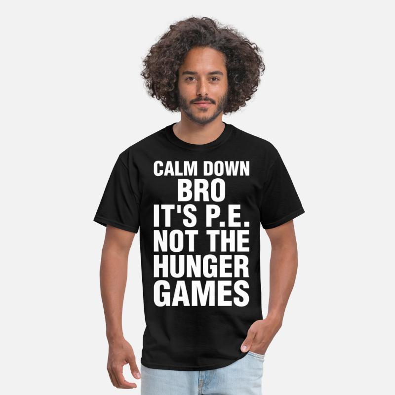 057e90ef Games T-Shirts - Calm Down Bro Its PE Not The Hunger Games - Men's