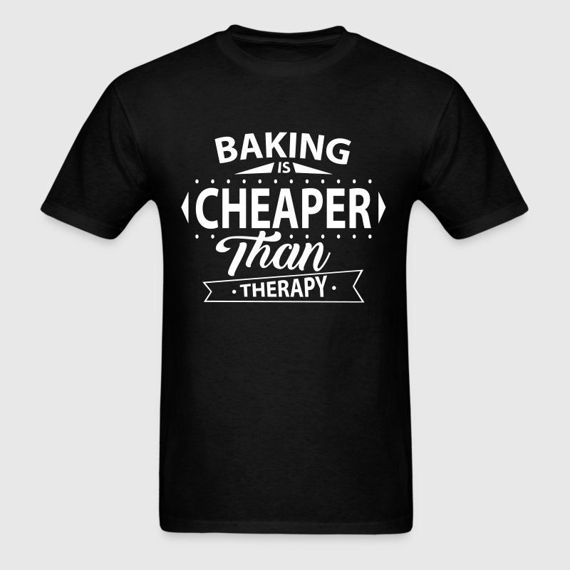 Baking Is Cheaper Than Therapy - Men's T-Shirt