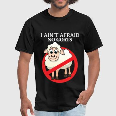 Afraid Of No Goat I ain't afraid no goats - Men's T-Shirt