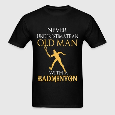 Never underestimate an old man with badminton - Men's T-Shirt