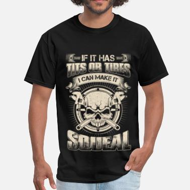 Redneck Mechanic - If it has tits or tires - Squeal - Men's T-Shirt