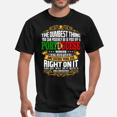 Portuguese Funny The Dumbest Thing You Can Possibly Do Is Piss Off  - Men's T-Shirt