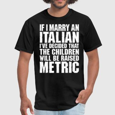 Marrying An Italian If I Marry An Italian - Men's T-Shirt