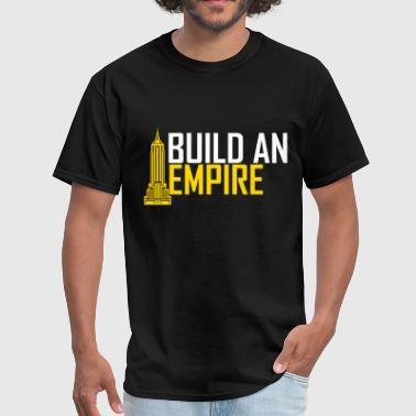 Empire State Of Mind BUILD AN EMPIRE - Men's T-Shirt