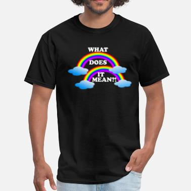 Double Meaning Funny Double Rainbow! What Does It Mean!? - Men's T-Shirt