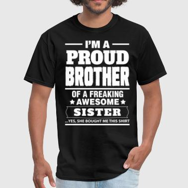 Im A Proud Sister Of A Freaking Awesome Brother I'm A Proud Brother Of A Freaking Awesome Sister - Men's T-Shirt