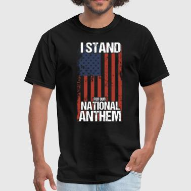 i stand for our nation anthem merica - Men's T-Shirt