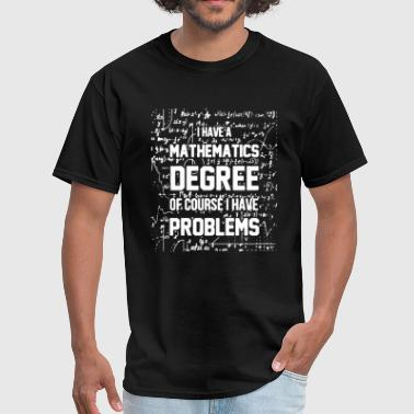 Mathematics Degree Shirt - Men's T-Shirt