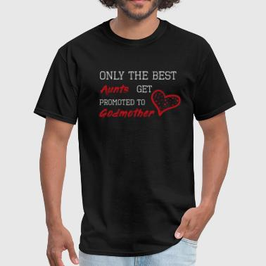 Only the Best Aunts Get Promoted to Godmother - Men's T-Shirt