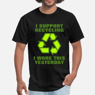 I Recycle I Wore This Yesterday I support recycling I wore this yesterday - Men's T-Shirt