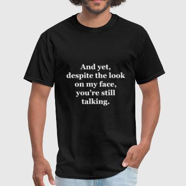 Despite And Yet, Despite the Look on my Face - Men's T-Shirt
